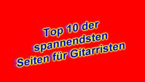 Top 10 Seiten für Gitarristen